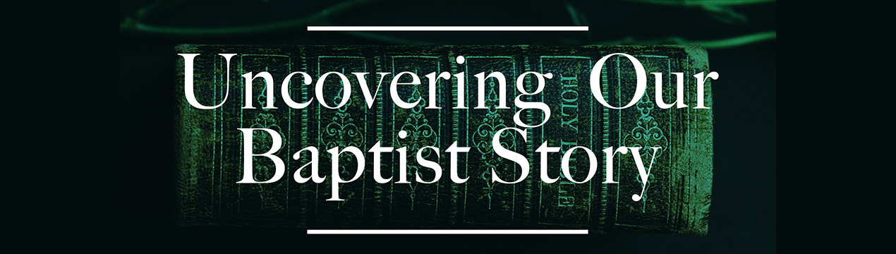 UncoveringBaptistStory Banner