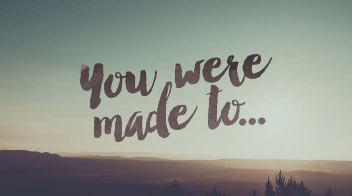 You were made to